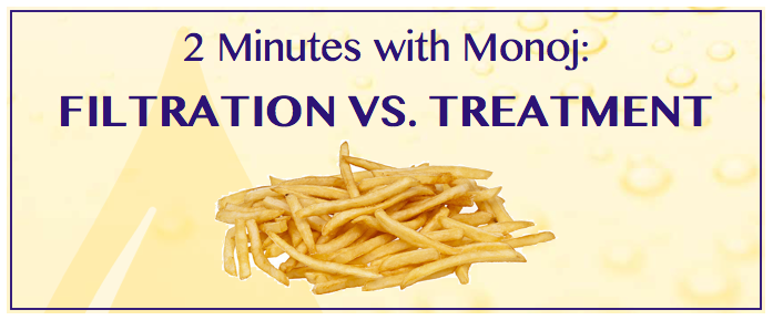 2 Minutes with Monoj: Frying Oil Filtration vs. Treatment